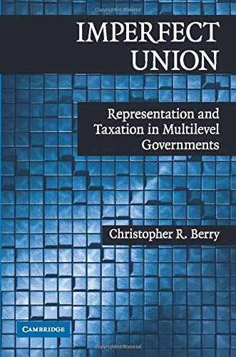 9780521758352: Imperfect Union: Representation and Taxation in Multilevel Governments (Political Economy of Institutions and Decisions)
