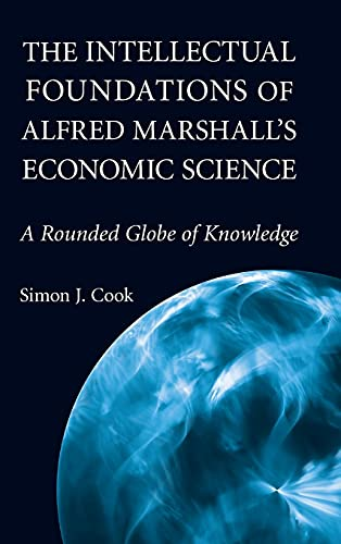 The Intellectual Foundations of Alfred Marshall's Economic Science: A Rounded Globe of ...