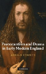 9780521760171: Protestantism and Drama in Early Modern England