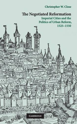 9780521760201: The Negotiated Reformation: Imperial Cities and the Politics of Urban Reform, 1525-1550