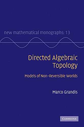 9780521760362: Directed Algebraic Topology: Models of Non-Reversible Worlds (New Mathematical Monographs)