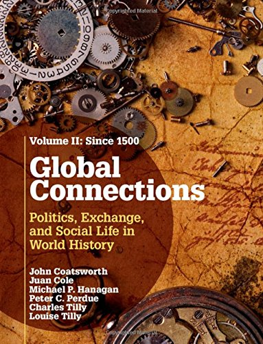 Global Connections: Volume 2, Since 1500: Politics,: Coatsworth, John; Cole,