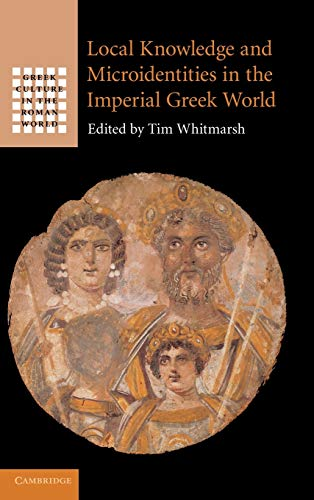 9780521761468: Local Knowledge and Microidentities in the Imperial Greek World