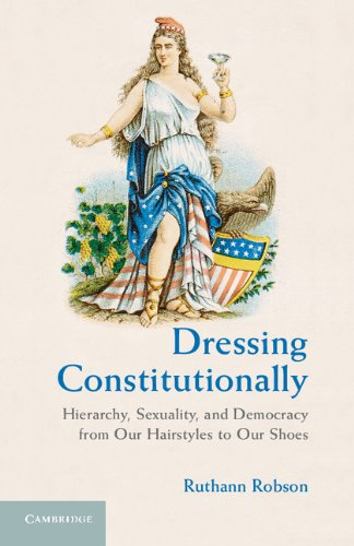 9780521761659: Dressing Constitutionally: Hierarchy, Sexuality, and Democracy from our Hairstyles to our Shoes