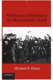 9780521762137: Ordinary Violence in Mussolini's Italy