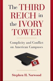 9780521762434: The Third Reich in the Ivory Tower: Complicity and Conflict on American Campuses