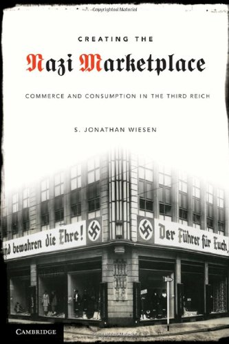 9780521762533: Creating the Nazi Marketplace: Commerce and Consumption in the Third Reich