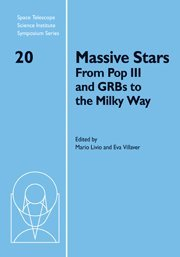 9780521762632: Massive Stars: From Pop III and GRBs to the Milky Way (Space Telescope Science Institute Symposium Series)
