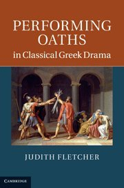 Performing Oaths in Classical Greek Drama (Hardback): Judith Fletcher