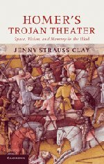 9780521762779: Homer's Trojan Theater: Space, Vision, and Memory in the IIiad