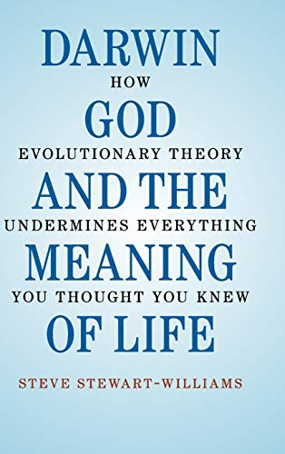 9780521762786: Darwin, God and the Meaning of Life: How Evolutionary Theory Undermines Everything You Thought You Knew