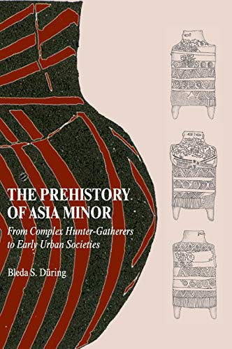 9780521763134: The Prehistory of Asia Minor: From Complex Hunter-Gatherers to Early Urban Societies