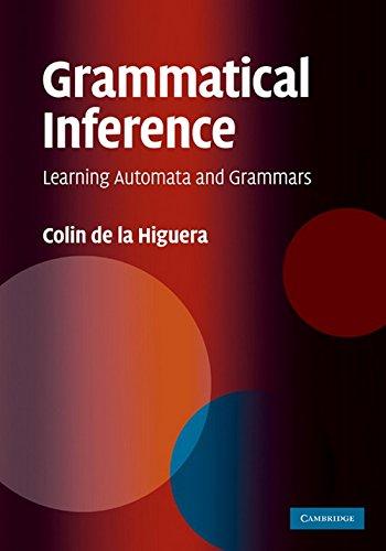 Grammatical Inference: Learning Automata and Grammars: Colin de la Higuera