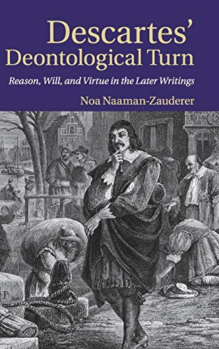 9780521763301: Descartes' Deontological Turn: Reason, Will, and Virtue in the Later Writings
