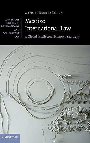 9780521763387: Mestizo International Law: A Global Intellectual History 1842-1933 (Cambridge Studies in International and Comparative Law)
