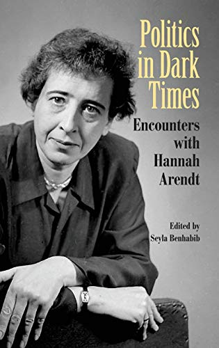 Politics in Dark Times: Encounters with Hannah Arendt: Cambridge University Press