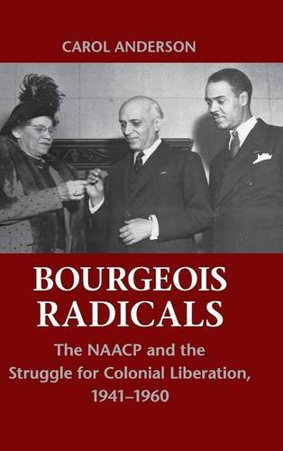 9780521763783: Bourgeois Radicals: The NAACP and the Struggle for Colonial Liberation, 1941-1960
