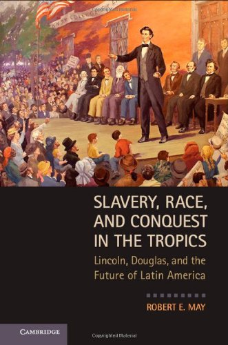 9780521763837: Slavery, Race, and Conquest in the Tropics: Lincoln, Douglas, and the Future of Latin America