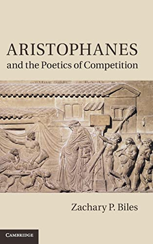 Aristophanes and the Poetics of Competition (Hardback): Zachary P. Biles