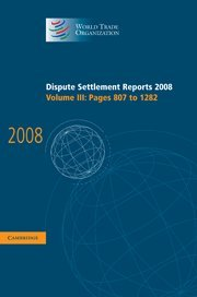 Dispute Settlement Reports 2008: Volume 3, Pages 807-1282 (Hardcover): World Trade Organization