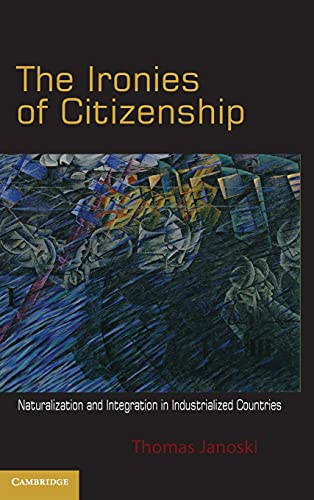 9780521764261: The Ironies of Citizenship: Naturalization and Integration in Industrialized Countries