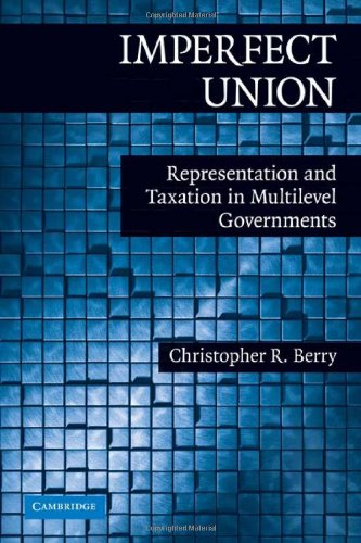 9780521764735: Imperfect Union: Representation and Taxation in Multilevel Governments (Political Economy of Institutions and Decisions)