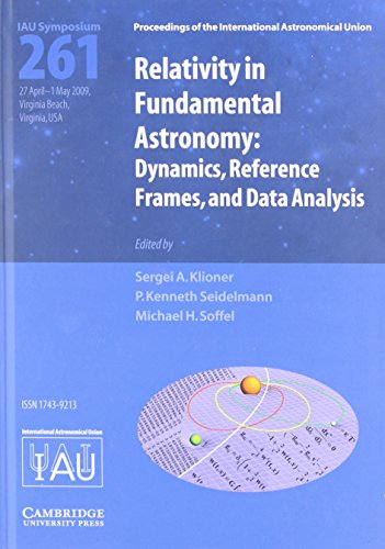 Relativity In Fundamental Astronomy (Iau S261): Dynamics, Reference Frames, And Data Analysis