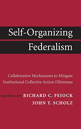 9780521764933: Self-Organizing Federalism: Collaborative Mechanisms to Mitigate Institutional Collective Action Dilemmas