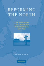 9780521765145: Reforming the North: The Kingdoms and Churches of Scandinavia, 1520-1545