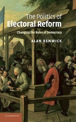 9780521765305: The Politics of Electoral Reform: Changing the Rules of Democracy