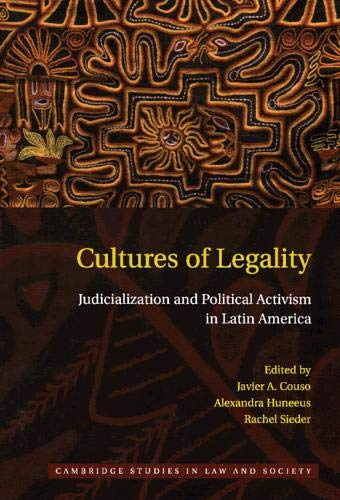 9780521767231: Cultures of Legality: Judicialization and Political Activism in Latin America (Cambridge Studies in Law and Society)