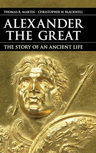 Alexander the Great: The Story of an Ancient Life (Hardback): Thomas R. Martin, Christopher W. ...