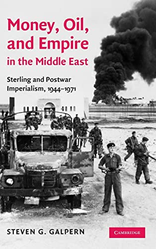Money, Oil, and Empire in the Middle East: Sterling and Postwar Imperialism, 1944 - 1971.: Galpern,...