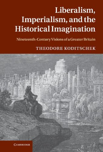 9780521767910: Liberalism, Imperialism, and the Historical Imagination: Nineteenth-Century Visions of a Greater Britain