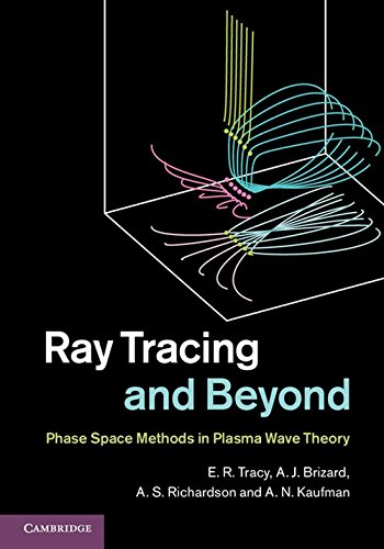 9780521768061: Ray Tracing and Beyond: Phase Space Methods in Plasma Wave Theory