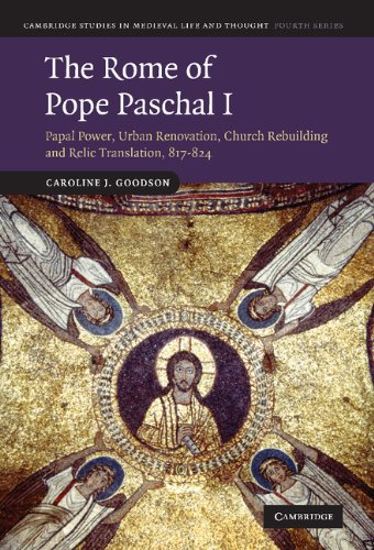 9780521768191: The Rome of Pope Paschal I: Papal Power, Urban Renovation, Church Rebuilding and Relic Translation, 817-824