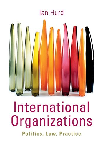 9780521768344: International Organizations: Politics, Law, Practice