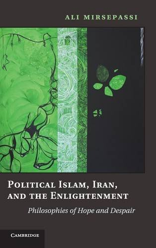 9780521768825: Political Islam, Iran, and the Enlightenment: Philosophies of Hope and Despair