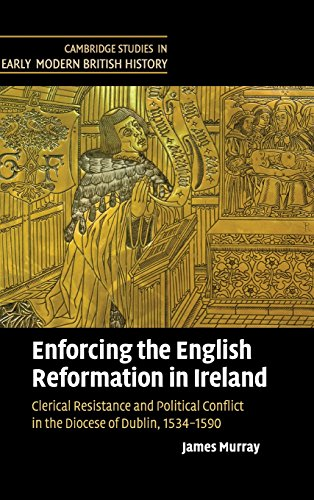 9780521770385: Enforcing the English Reformation in Ireland: Clerical Resistance and Political Conflict in the Diocese of Dublin, 1534-1590 (Cambridge Studies in Early Modern British History)