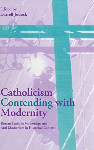 9780521770712: Catholicism Contending with Modernity: Roman Catholic Modernism and Anti-Modernism in Historical Context