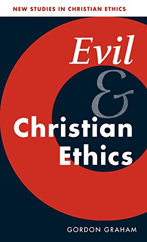 Evil and Christian Ethics (New Studies in Christian Ethics): Graham, Gordon