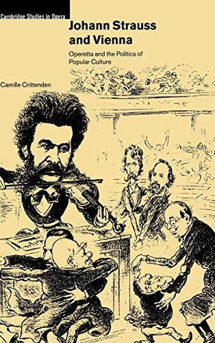 Johann Strauss and Vienna Operetta and the Politics of Popular Culture Cambridge Studies in Opera: ...
