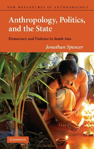 9780521771771: Anthropology, Politics, and the State: Democracy and Violence in South Asia (New Departures in Anthropology)