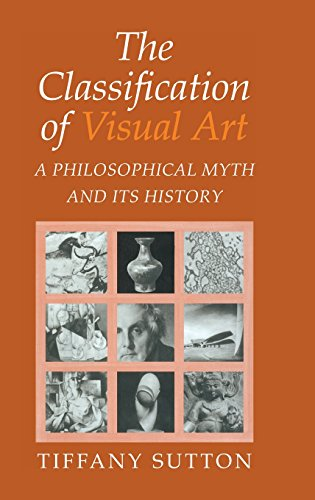 9780521772365: The Classification of Visual Art: A Philosophical Myth and its History