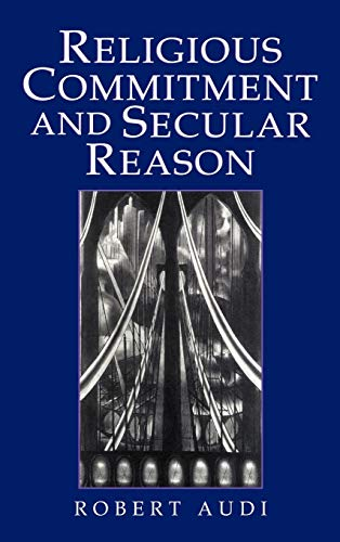 Religious Commitment and Secular Reason: Robert Audi