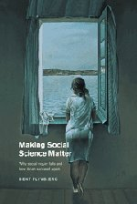 Making Social Science Matter: Why Social Inquiry: Flyvbjerg, Bent
