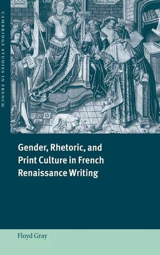 Gender, Rhetoric, and Print Culture in French Renaissance Writing: Gray, Floyd