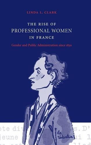 9780521773447: The Rise of Professional Women in France: Gender and Public Administration since 1830