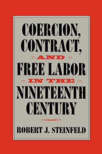 Coercion, Contract, and Free Labor in the Nineteenth Century (Cambridge Historical Studies in ...
