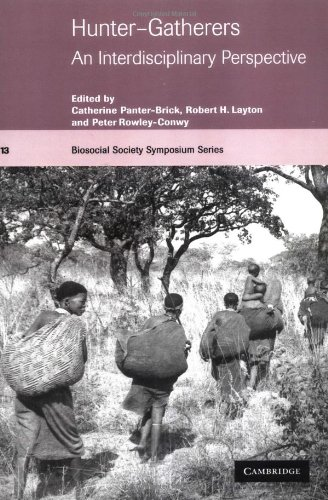 Hunter-Gatherers: An Interdisciplinary Perspective (Biosocial Society Symposium: Panter-Brick, Catherine [Editor];
